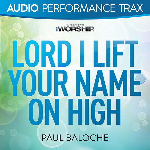 Lord I Lift Your Name On High by Paul Baloche