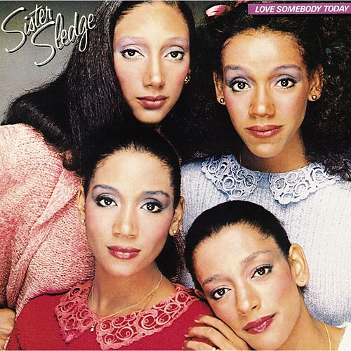 Love Somebody Today by Sister Sledge