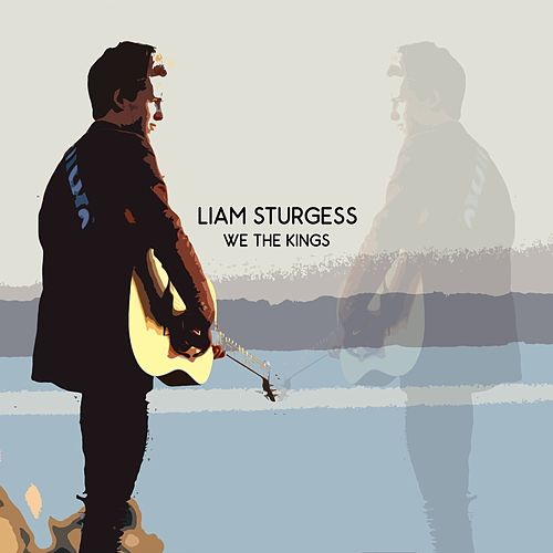 We the Kings - Single by Liam Sturgess