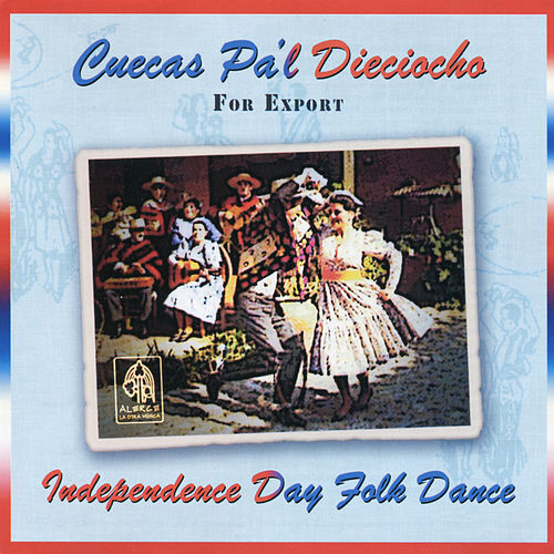 Cuecas Pa'l Dieciocho - Independence Day Folk Dance - For Export de Various Artists