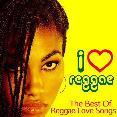 I Love Reggae - The Best Reggae Love Songs by    by Various Artists