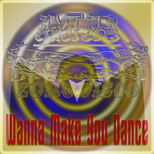 Wanna Make You Dance - Single de Mr Eurodisco