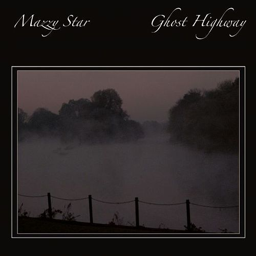 Ghost Highway by Mazzy Star