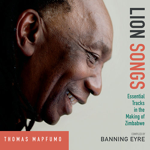 Lion Songs: Essential Tracks in the Making of Zimbabwe by Thomas Mapfumo and The Blacks Unlimited