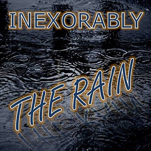 The Rain - Single by Inexorably