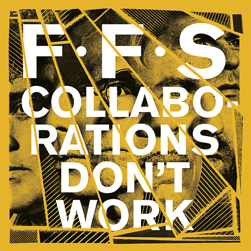 Collaborations Don't Work by FFS