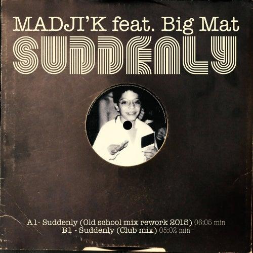 Suddenly (feat. Big Mat) - Single by Madji'k