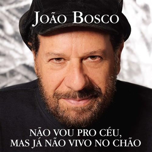 Não Vou Pro Céu, Mas Já Não Vivo No Chão de João Bosco