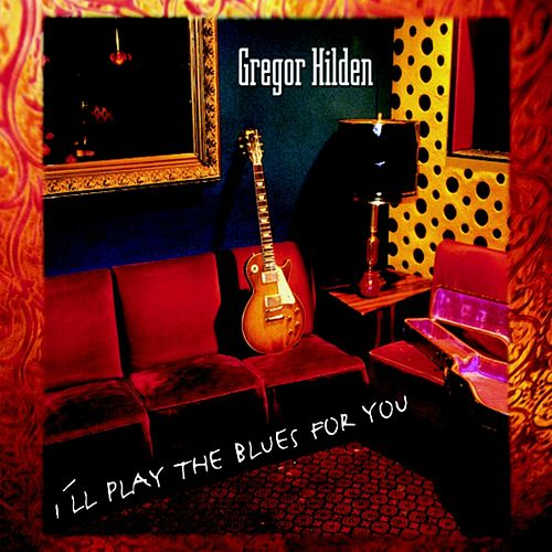 I'll Play the Blues for You de Gregor Hilden