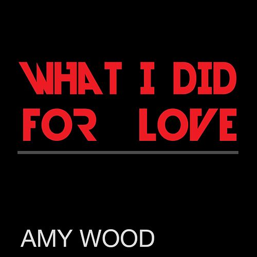 What I Did for Love (Single Version) de Amy Wood