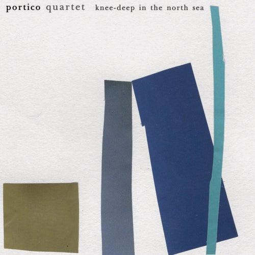 Knee-Deep in the North Sea de Portico Quartet