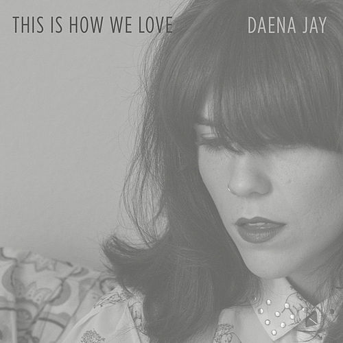 This Is How We Love by Daena Jay