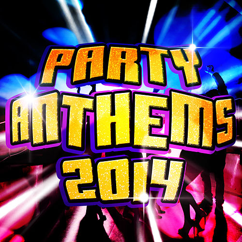 Party Anthems 2014 by The Chart Hit Players