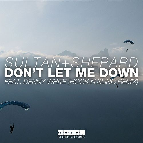 Don't Let Me Down (Hook N Sling Remix) by Sultan + Shepard