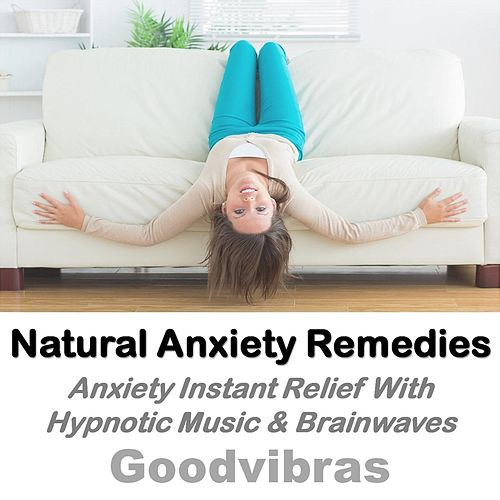 Natural Anxiety Remedies (Anxiety Instant Relief With Hypnotic Music & Brainwaves) by Goodvibras