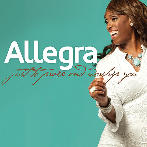 Just to Praise and Worship You by Allegra