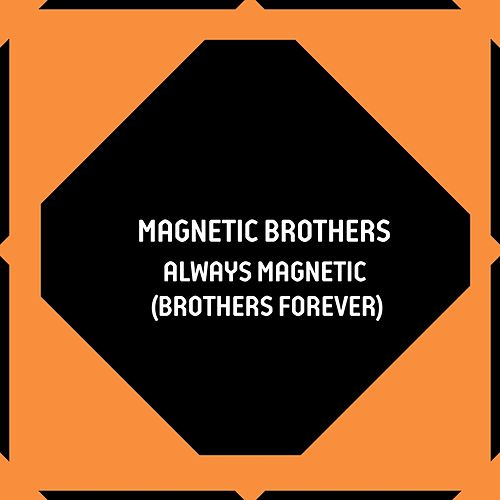 Always Magnetic (Brothers Forever) von Magnetic Brothers