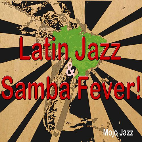 Latin Jazz & Samba Fever! (Mojo Jazz) de Various Artists
