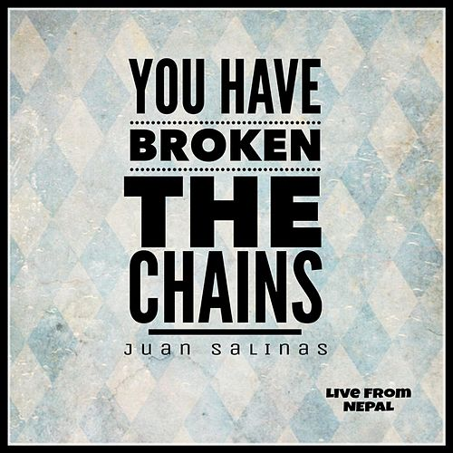 You Have Broken the Chains (Live from Nepal) de Juan Salinas