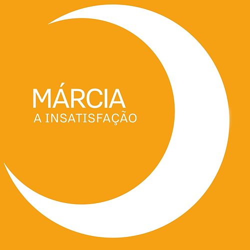A Insatisfação by Márcia