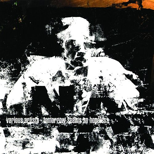 Tomorrow Seems So Hopeless: A Tribute To Negative Approach de Various Artists