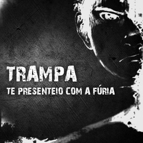Te Presenteio Com a Fúria by Trampa