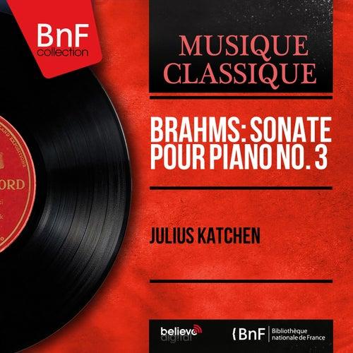 Brahms: Sonate pour piano No. 3 (Mono Version) by Julius Katchen