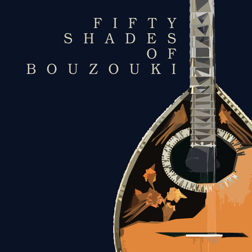 Fifty Shades of Bouzouki by Various Artists