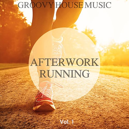 Afterwork Running, Vol. 1 (Groovy House Music) by Various Artists