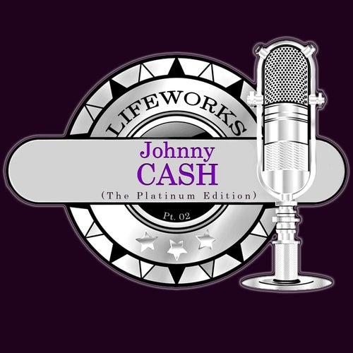 Lifeworks - Johnny Cash (The Platinum Edition), Pt. 2 by Johnny Cash