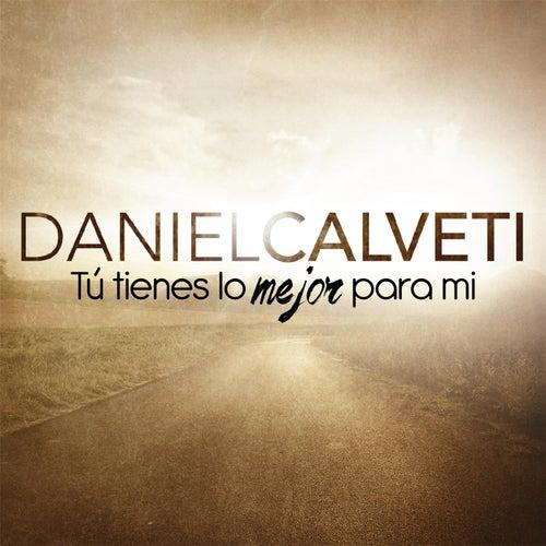 Tú Tienes Lo Mejor para Mi de Daniel Calveti