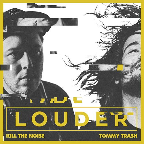 Louder (feat. Tommy Trash) fra Kill The Noise