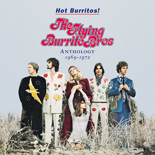 Hot Burritos! The Flying Burrito Bros Anthology: 1969-1972 by The Flying Burrito Brothers