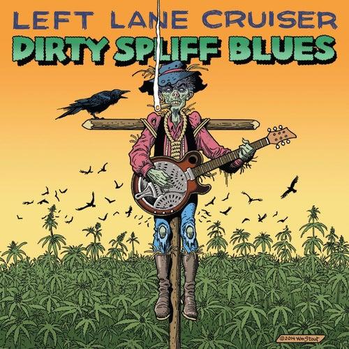 Dirty Spliff Blues by Left Lane Cruiser