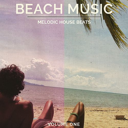 Beach Music, Vol. 1 (Melodic House Beats) by Various Artists