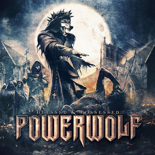 Blessed and Possessed (Deluxe Edition) by Powerwolf