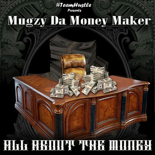 All About The Money von Mugzy Da Money Maker