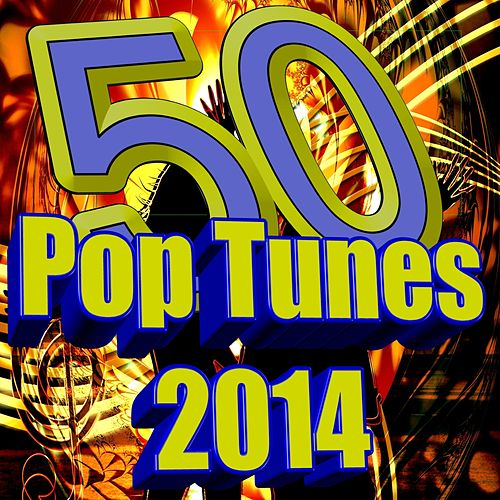 50 Pop Tunes 2014 (Sing Happy and Say Something, because It's Like You Are My Mirror, so we can Turn It Up and perform many Chart Hits more...) by Various Artists