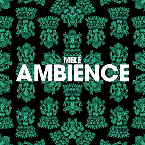 Ambience by Melé