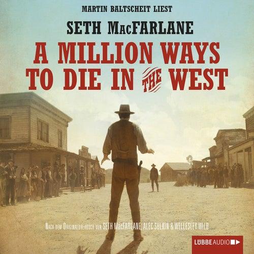 A Million Ways to Die in the West (Ungekürzt) von Seth MacFarlane