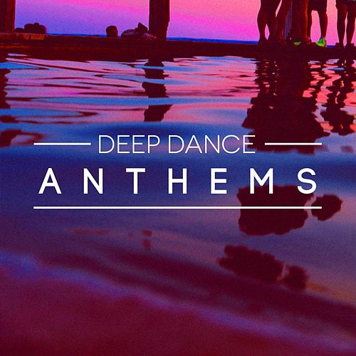 Deep Dance Anthems by Various Artists