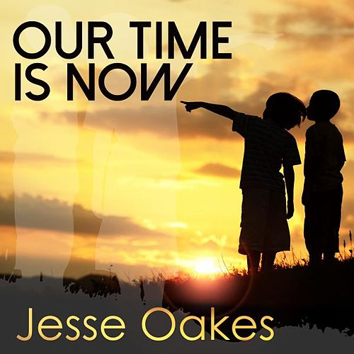 Our Time Is Now von Jesse Oakes