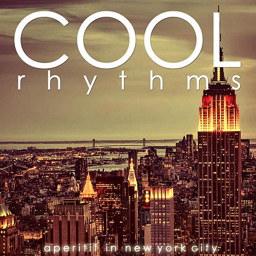 Cool Rhythms (Aperitif in New York City) by Various Artists