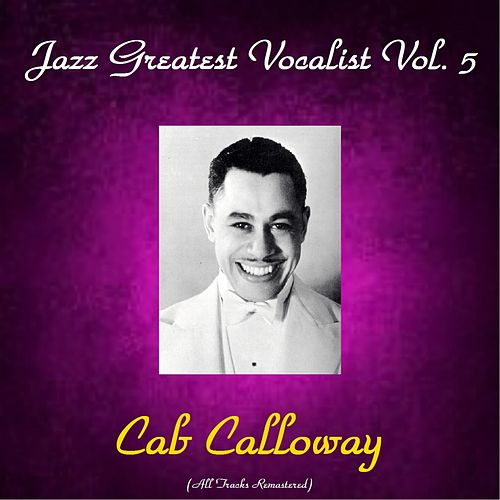 Jazz Greatest Vocalist, Vol. 5 (All Tracks Remastered) by Cab Calloway