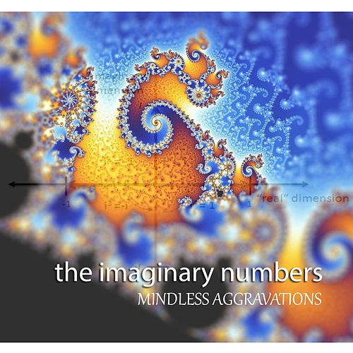Mindless Aggravations by The Imaginary Numbers