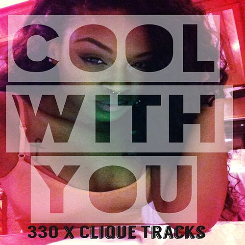 Cool with You (feat. Clique Tracks) - Single by 330