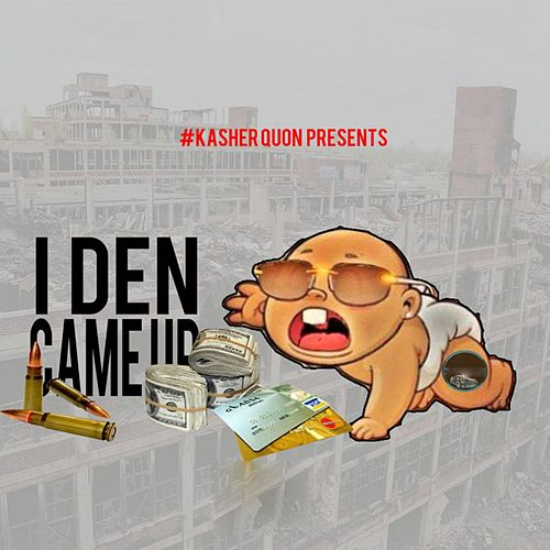 I Den Came Up by Kasher Quon