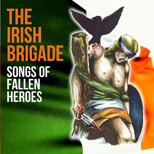 Songs of Fallen Heroes by The Irish Brigade