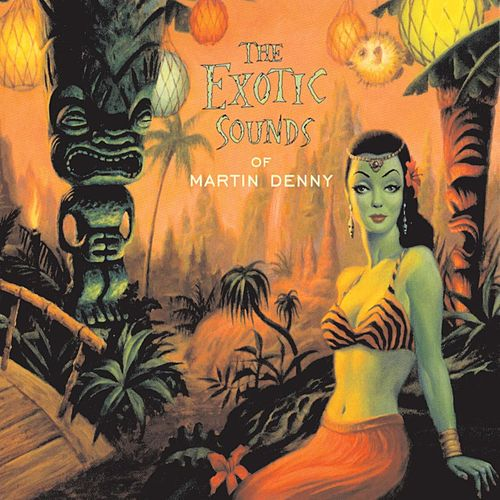 The Exotic Sounds Of Martin Denny by Martin Denny