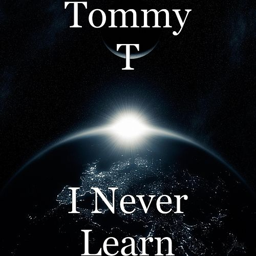 I Never Learn by Tommy T